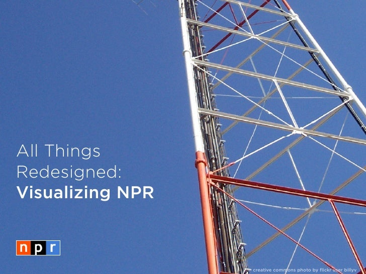 All Things Redesigned: Visualizing NPR                      creative commons photo by flickr user billyv