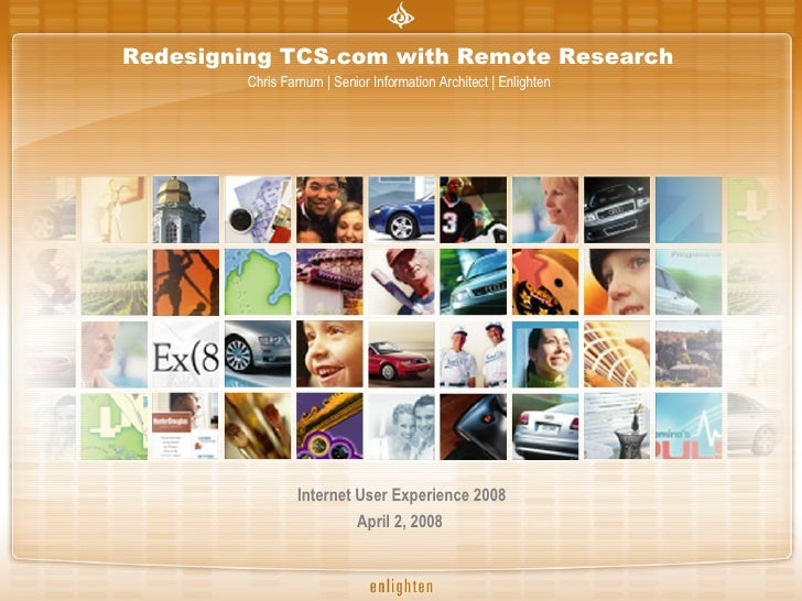 Redesigning TCS.com with Remote Research   Chris Farnum | Senior Information Architect | Enlighten  Internet User Experien...