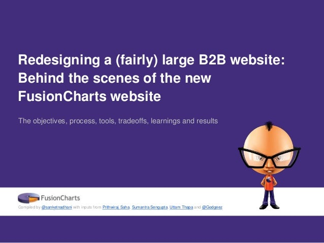 Redesigning a (fairly) large B2B website: Behind the scenes of the new FusionCharts website The objectives, process, tools...