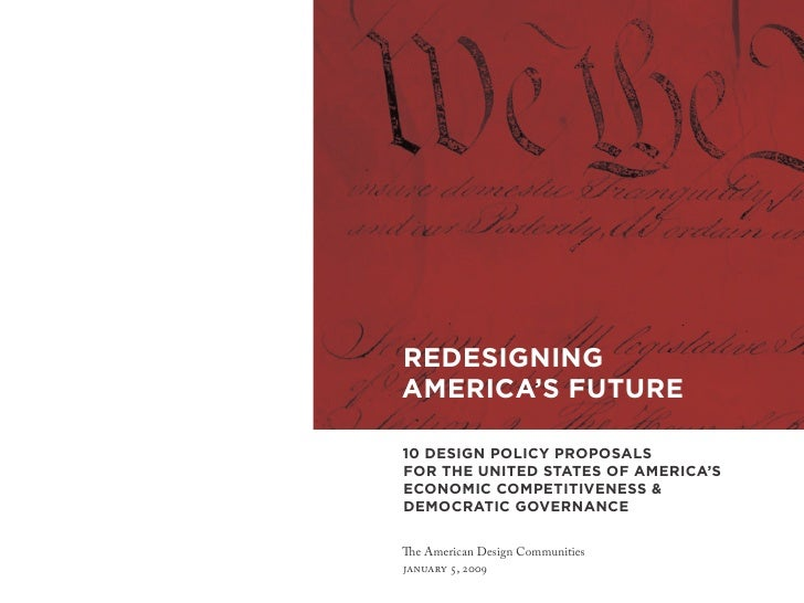 REDESIGNING AMERICA'S FUTURE  10 DESIGN POLICY PROPOSALS FOR THE UNITED STATES OF AMERICA'S ECONOMIC COMPETITIVENESS & DEM...