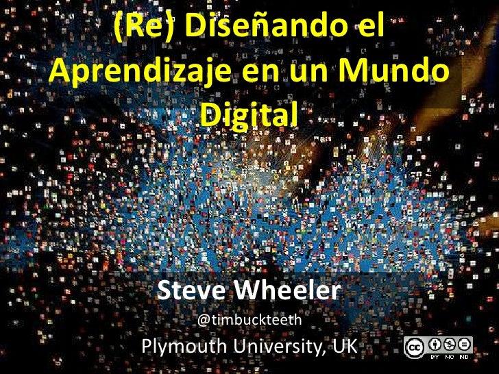 (Re) Diseñando elAprendizaje en un Mundo         Digital      Steve Wheeler          @timbuckteeth     Plymouth University...