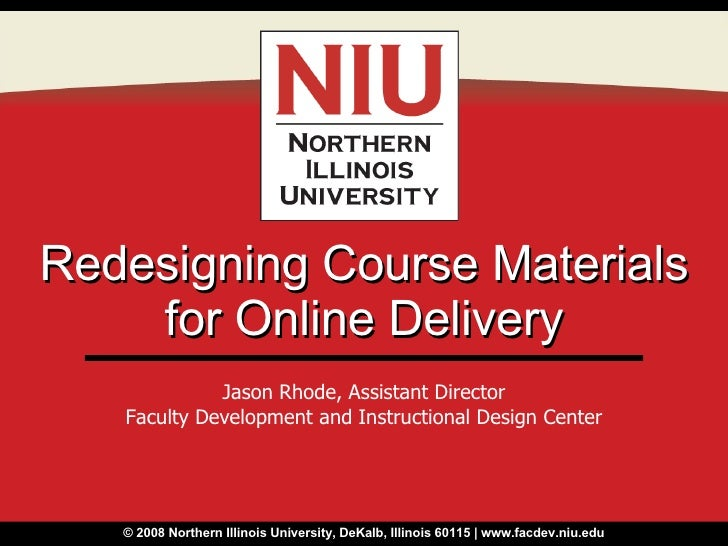 Redesigning Course Materials for Online Delivery Jason Rhode, Assistant Director Faculty Development and Instructional Des...