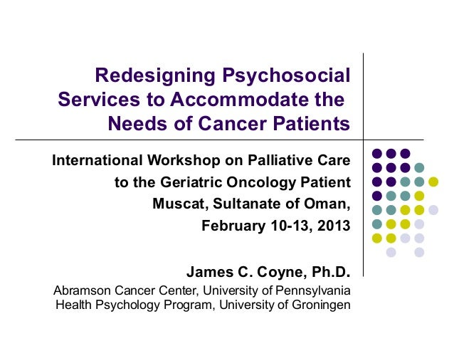 Redesigning PsychosocialServices to Accommodate the     Needs of Cancer PatientsInternational Workshop on Palliative Care ...