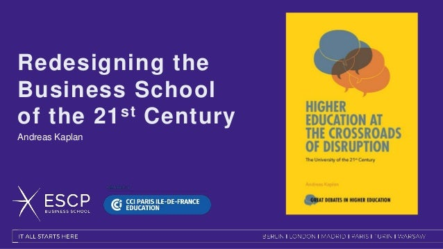 Redesigning the Business School of the 21st Century Andreas Kaplan