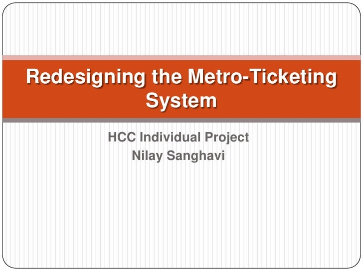 HCC Individual Project<br />Nilay Sanghavi<br />Redesigning the Metro-Ticketing System<br />