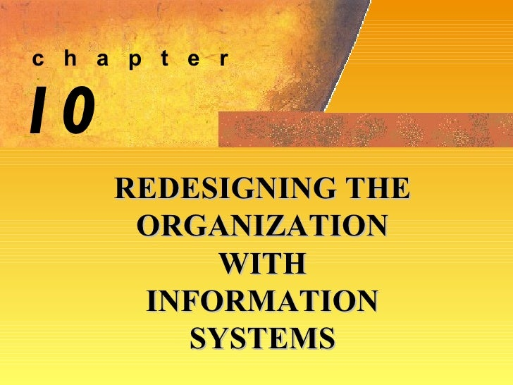 10 REDESIGNING THE ORGANIZATION WITH INFORMATION SYSTEMS c  h  a  p  t  e  r