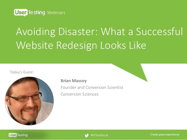 Avoiding Disaster: What a Successful Website Redesign Looks Like Webinars #UTwebinar Today's Guest: Brian Massey Founder a...