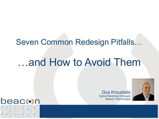 prepared exclusively for Seven Common Redesign Pitfalls… …and How to Avoid Them Gus Kroustalis Digital Marketing Strategis...