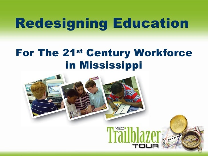 Redesigning Education   For The 21 st  Century Workforce in Mississippi
