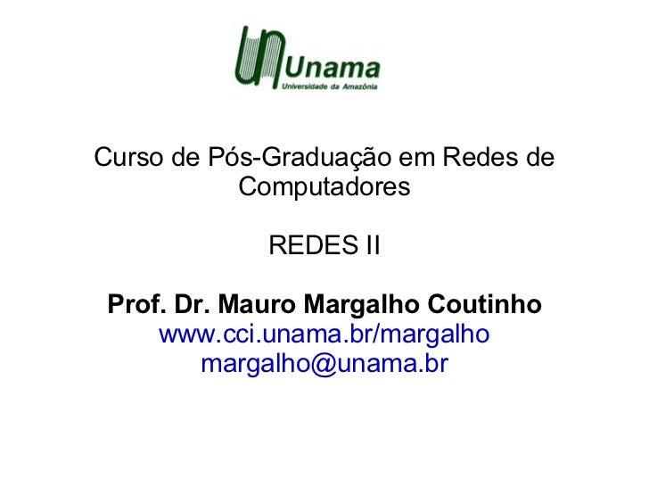 Curso de Pós-Graduação em Redes de           Computadores            REDES IIProf. Dr. Mauro Margalho Coutinho    www.cci....