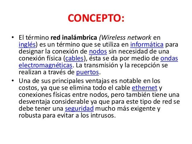 CONCEPTO:• El término red inalámbrica (Wireless network en  inglés) es un término que se utiliza en informática para  desi...