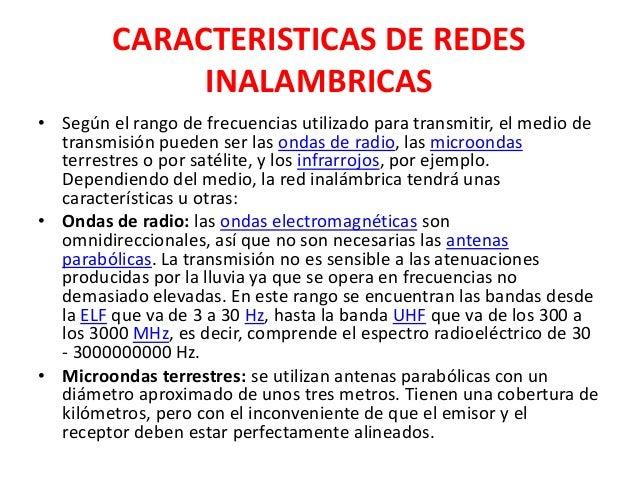 CARACTERISTICAS DE REDES              INALAMBRICAS• Según el rango de frecuencias utilizado para transmitir, el medio de  ...