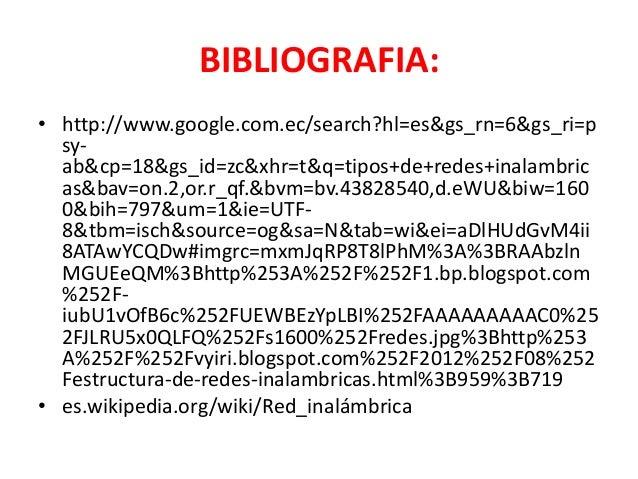 BIBLIOGRAFIA:• http://www.google.com.ec/search?hl=es&gs_rn=6&gs_ri=p  sy-  ab&cp=18&gs_id=zc&xhr=t&q=tipos+de+redes+inalam...