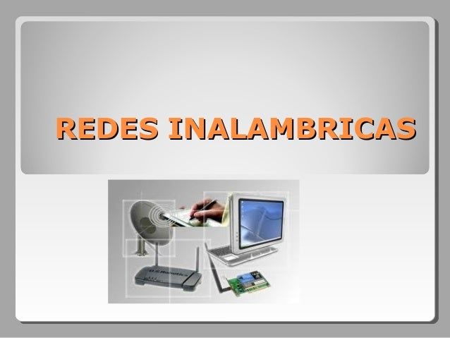 REDES INALAMBRICASREDES INALAMBRICAS