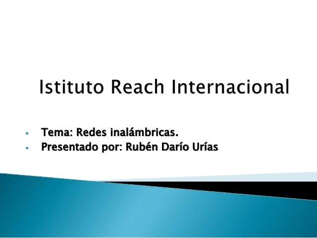  Tema: Redes inalámbricas.  Presentado por: Rubén Darío Urías