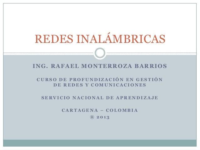 REDES INALÁMBRICAS ING. RAFAEL MONTERROZA BARRIOS CURSO DE PROFUNDIZACIÓN EN GESTIÓN DE REDES Y COMUNICACIONES SERVICIO NA...