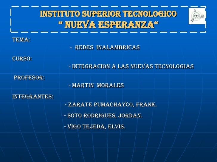 """INSTITUTO SUPERIOR TECNOLOGICO """" NUEVA ESPERANZA"""" <br />TEMA:<br />                        -  REDES  INALAMBRICAS<br />C..."""