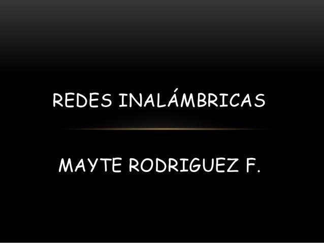 REDES INALÁMBRICASMAYTE RODRIGUEZ F.