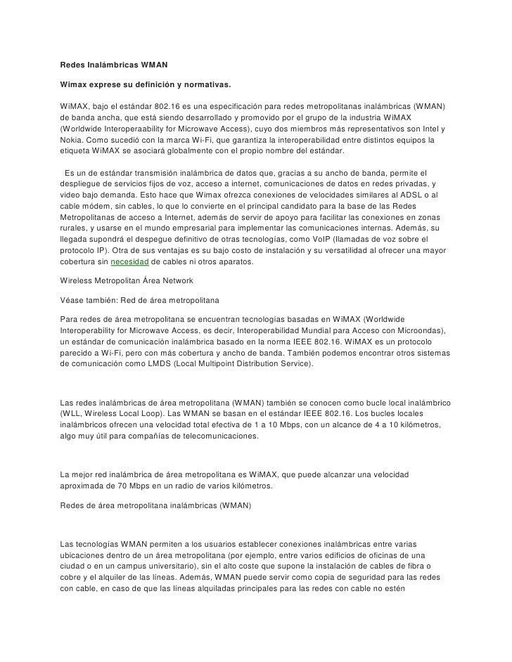 Redes Inalámbricas WMANWimax exprese su definición y normativas.WiMAX, bajo el estándar 802.16 es una especificación para ...