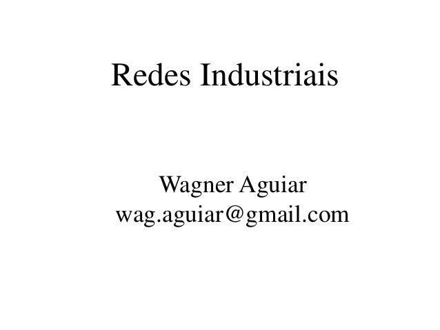 Redes Industriais Wagner Aguiar wag.aguiar@gmail.com