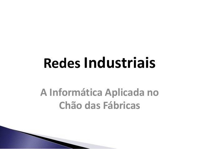 Redes Industriais  A Informática Aplicada no Chão das Fábricas