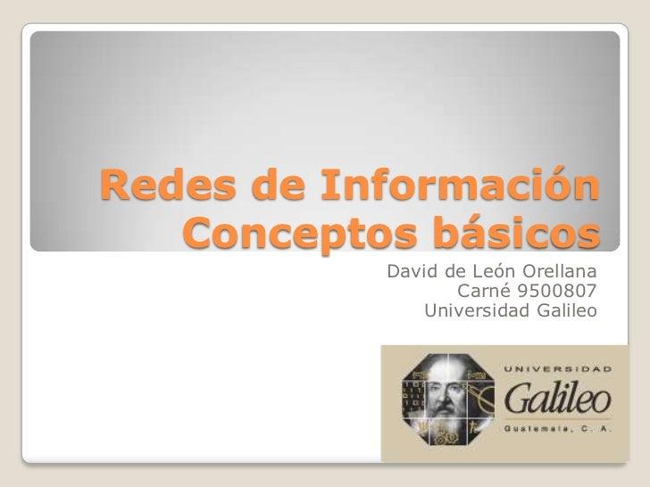 Redes de InformaciónConceptos básicos<br />David de León Orellana<br />Carné 9500807<br />Universidad Galileo<br />
