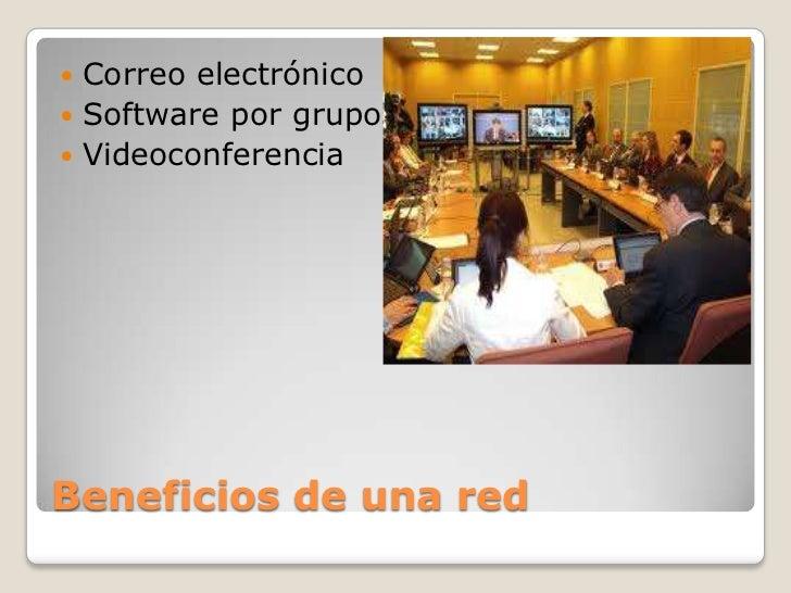 Beneficios de una red<br />Correo electrónico<br />Software por grupos<br />Videoconferencia<br />