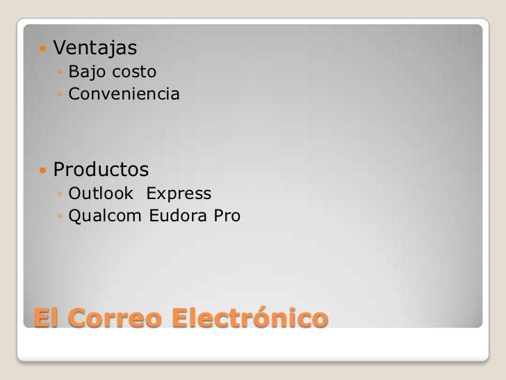 El Correo Electrónico<br />Ventajas<br />Bajo costo<br />Conveniencia<br />Productos<br />Outlook  Express<br />QualcomEud...