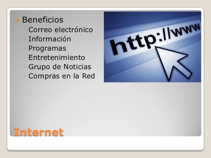 Internet<br />Beneficios<br />Correo electrónico<br />Información<br />Programas<br />Entretenimiento<br />Grupo de Notici...