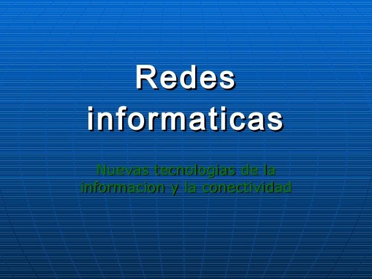 Redes informaticas Nuevas tecnologias de la informacion y la conectividad