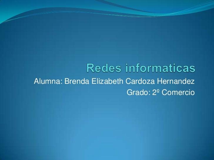 Alumna: Brenda Elizabeth Cardoza Hernandez                         Grado: 2º Comercio