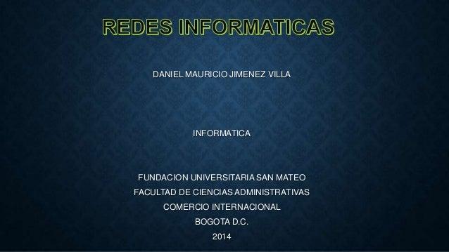DANIEL MAURICIO JIMENEZ VILLA INFORMATICA FUNDACION UNIVERSITARIA SAN MATEO FACULTAD DE CIENCIAS ADMINISTRATIVAS COMERCIO ...