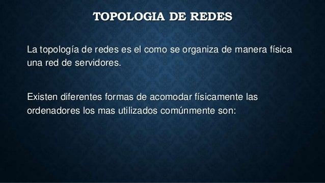TOPOLOGIA DE REDES La topología de redes es el como se organiza de manera física una red de servidores. Existen diferentes...