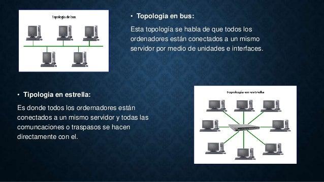 • Tipologia en estrella: Es donde todos los ordernadores están conectados a un mismo servidor y todas las comuncaciones o ...