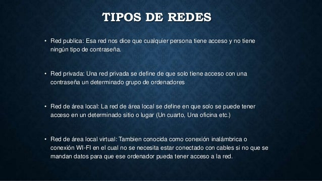 TIPOS DE REDES • Red publica: Esa red nos dice que cualquier persona tiene acceso y no tiene ningún tipo de contraseña. • ...