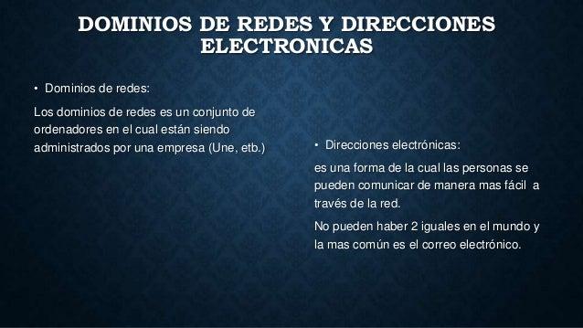 DOMINIOS DE REDES Y DIRECCIONES ELECTRONICAS • Dominios de redes: Los dominios de redes es un conjunto de ordenadores en e...