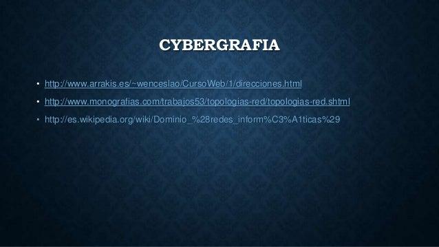 CYBERGRAFIA • http://www.arrakis.es/~wenceslao/CursoWeb/1/direcciones.html • http://www.monografias.com/trabajos53/topolog...