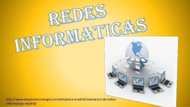 http://www.impulsotecnologico.com/empresa-madrid/instalacion-de-redes- informaticas-madrid/
