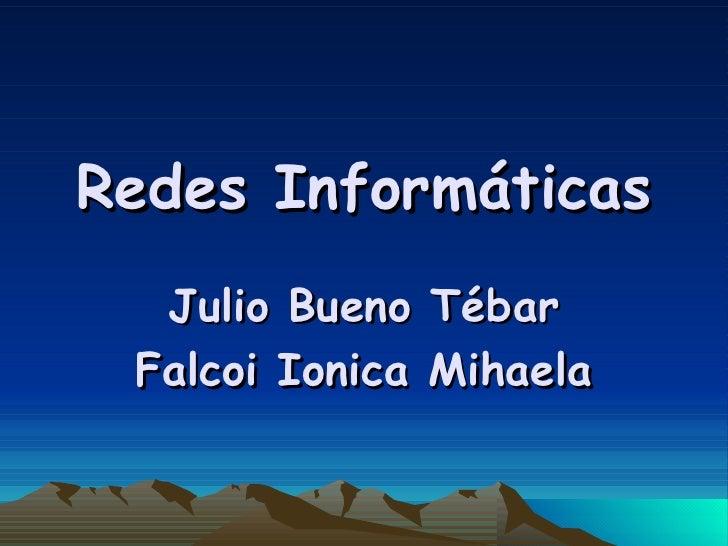 Redes Informáticas Julio Bueno Tébar Falcoi Ionica Mihaela