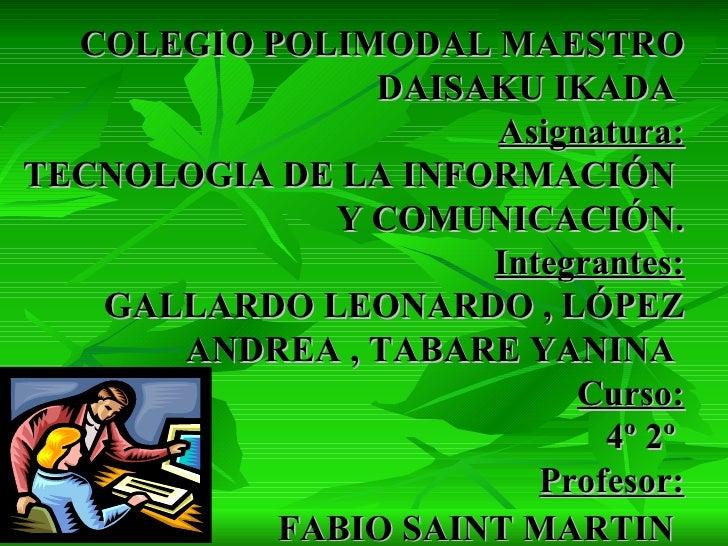 COLEGIO POLIMODAL MAESTRO               DAISAKU IKADA                     Asignatura:TECNOLOGIA DE LA INFORMACIÓN         ...