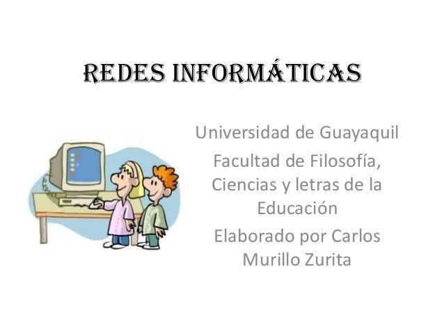 Redes Informáticas       Universidad de Guayaquil        Facultad de Filosofía,        Ciencias y letras de la            ...