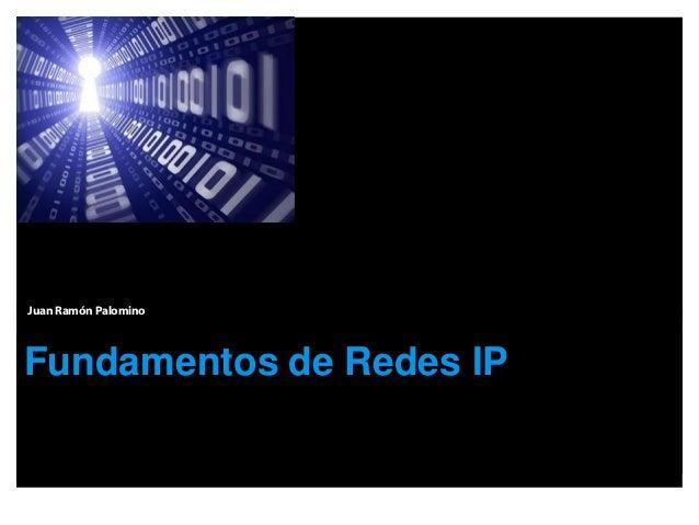 Juan Ramón PalominoFundamentos de Redes IP