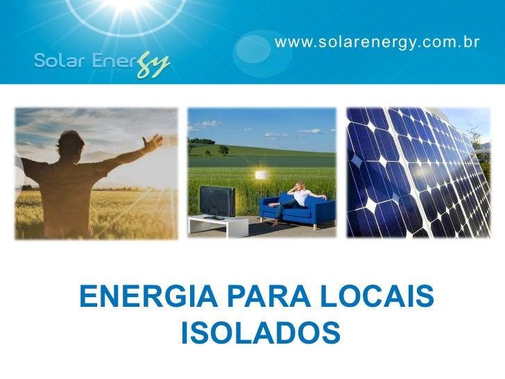 www.solarenergy.com.brENERGIA PARA LOCAIS     ISOLADOS