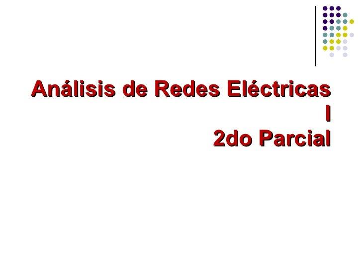 Análisis de Redes Eléctricas I 2do Parcial