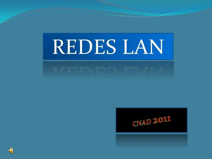 REDES LAN<br />CNAD2011<br />