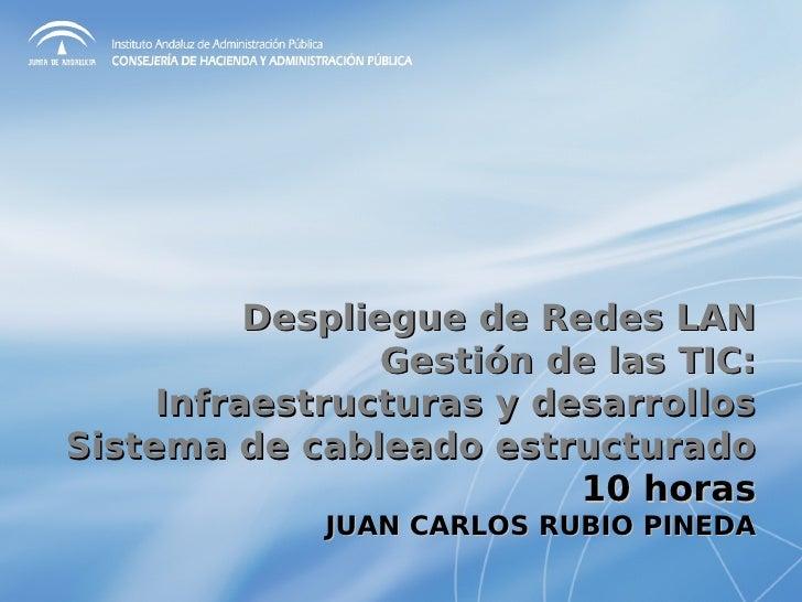 Despliegue de Redes LAN                 Gestión de las TIC:     Infraestructuras y desarrollosSistema de cableado estructu...