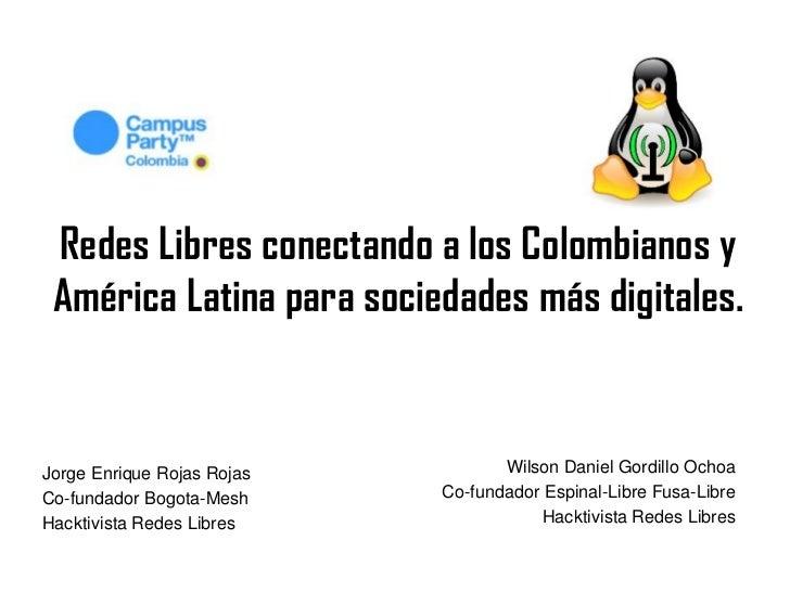 Redes Libres conectando a los Colombianos y América Latina para sociedades más digitales.Jorge Enrique Rojas Rojas        ...