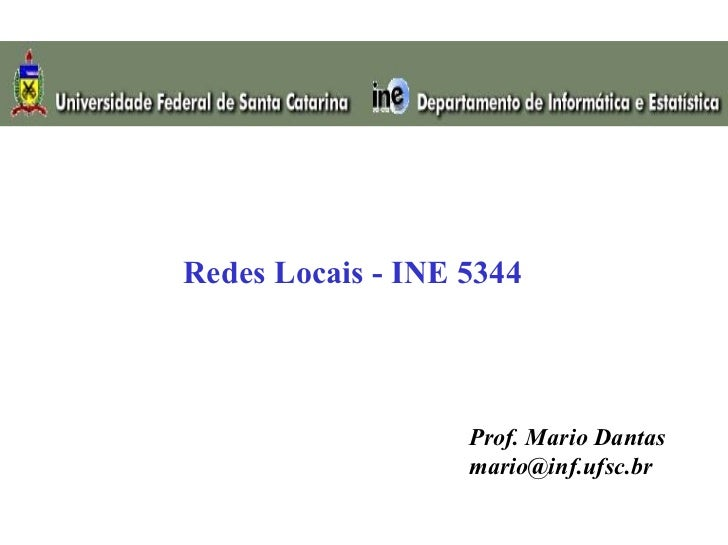 Redes Locais - INE 5344                   Prof. Mario Dantas                   mario@inf.ufsc.br