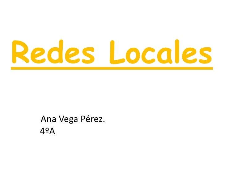 Redes Locales<br />           Ana Vega Pérez.        4ºA<br />