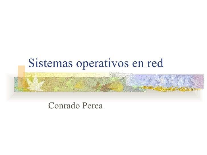 Sistemas operativos en red Conrado Perea